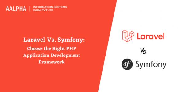 Laravel Vs. Symfony: Choose the Right PHP Application Development Framework