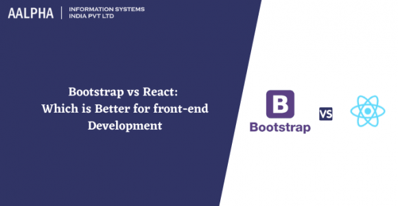 Bootstrap vs React: Which is Better for front-end Development