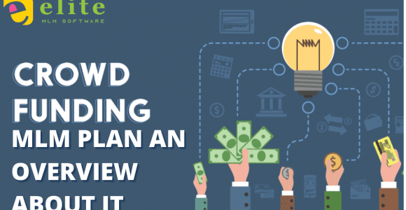 Crowdfunding MLM Plan an Overview about IT – Elite MLM Software