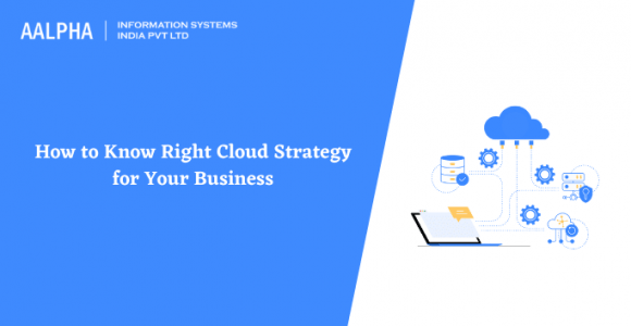 How to Know Right Cloud Strategy for Your Business
