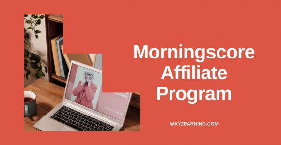 Morningscore Affiliate Program: Join, Promote And Earn Cash