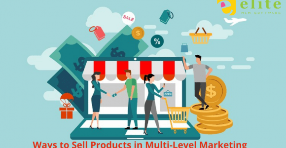 Ways to Sell Products in Multi-Level Marketing – Elite MLM