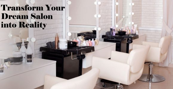 Dream Salon Into Reality: 5 Tips For Transformation