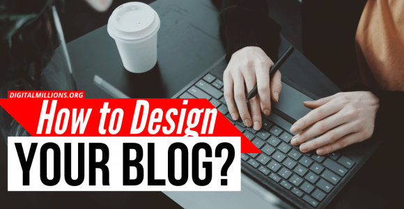 How to Design Your Blog (10 Amazing Blog Design Tips)?