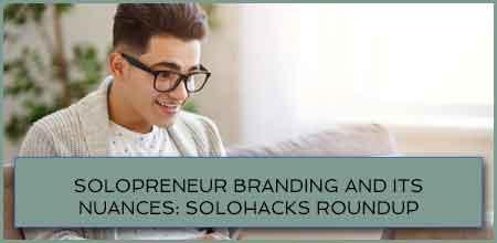 Solopreneur Branding And Its Nuances: Solohacks RoundUp