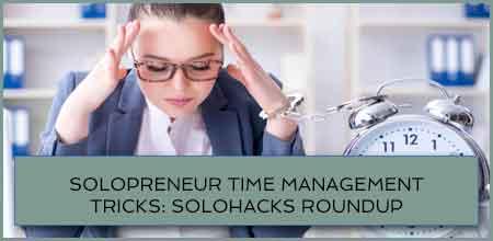 Solopreneur Time Management Tricks: Solohacks RoundUp