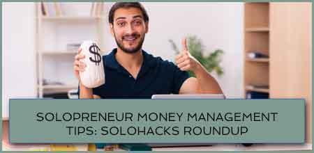 Solopreneur Money Management Tips: Solohacks RoundUp