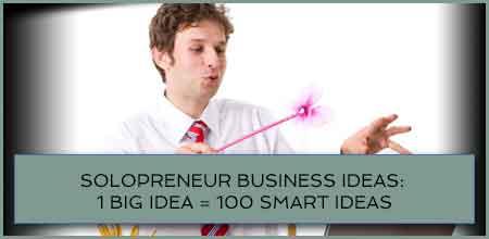 Solopreneur Business Ideas: 1 Big Idea=100 Smart Ideas