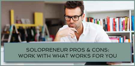 Solopreneur Pros & Cons: Work With What Works For You