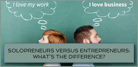 Solopreneurs Versus Entrepreneurs: What's The Difference?