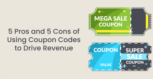 5 Pros and 5 Cons of Using Coupon Codes to Drive Revenue