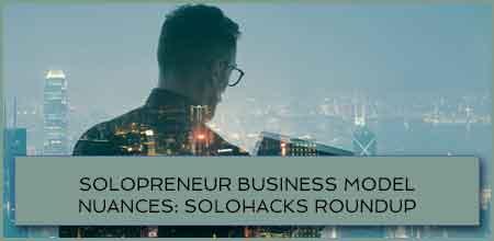 Solopreneur Business Model Nuances: Solohacks Roundup