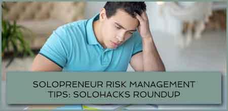 Solopreneur Risk Management Tips: Solohacks RoundUp