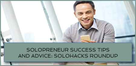 Solopreneur Success Tips And Advice: Solohacks RoundUp