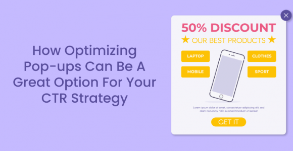 How Optimizing Pop Ups Can Be a Great Option For Your CTR Strategy