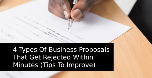 4 Types Of Business Proposals That Get Rejected Within Minutes (Tips To Improve)