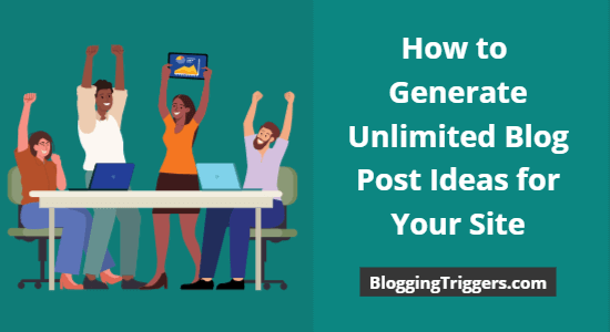 How to Generate Unlimited Blog Post Ideas for Your Site