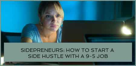 Sidepreneurs: How To Start A Side Hustle With A 9-5 Job