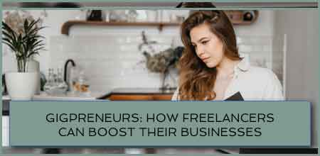 Gigpreneurs: How Freelancers Can Boost Their Businesses