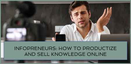 Infopreneurs: How To Productize And Sell Knowledge Online