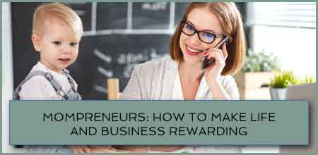 Mompreneurs: How To Make Life And Business Rewarding