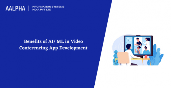 Benefits of AI/ ML in Video Conferencing App Development