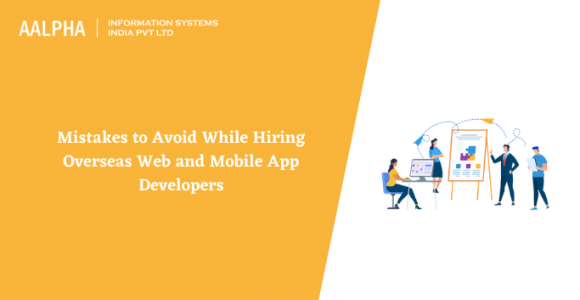 Mistakes to Avoid While Hiring Overseas Web and Mobile App Developers