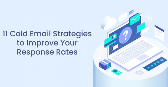 11 Cold Email Strategies to Improve Your Response Rates