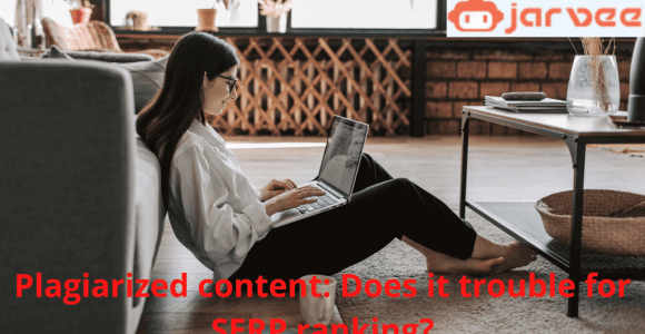 Plagiarized content: Does it trouble SERP ranking