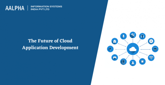 The Future of Cloud Application Development