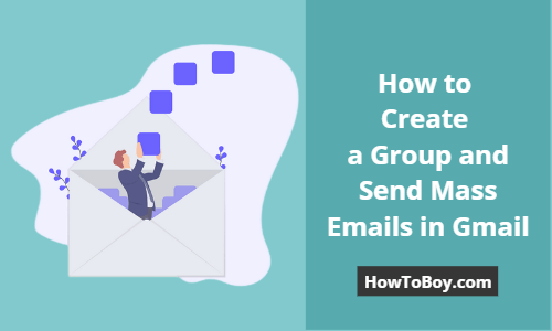How to Create a Group and Send Mass Emails in Gmail