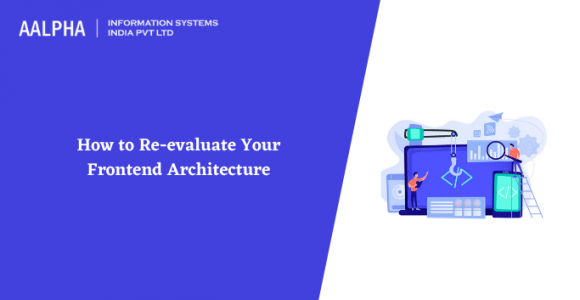 How to Re-evaluate Your Frontend Architecture