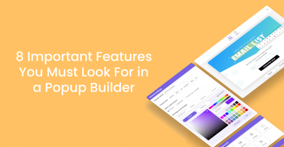 8 Important Features You Must Look For in a Popup Builder