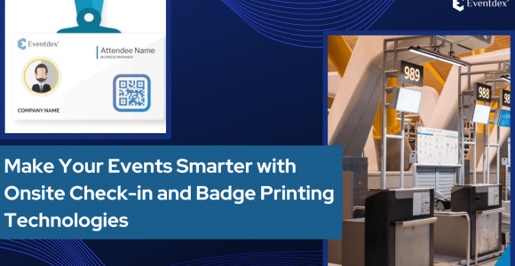 Make Your Events Smarter with Onsite Check-in and Badge Printing Technologies