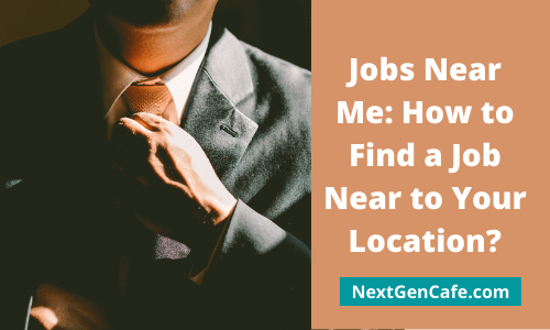 Jobs Near Me: How to Find a Job Near to You?