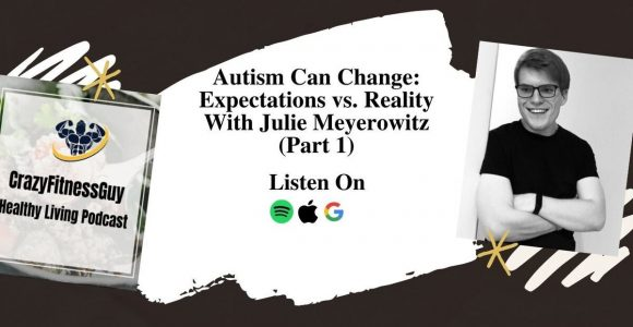 Autism Can Change: Expectations vs. Reality With Julie Meyerowitz (Part 1) – CrazyFitnessGuy®