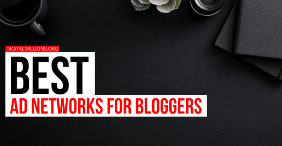 10 Best Ad Networks for Bloggers And Small Publishers.