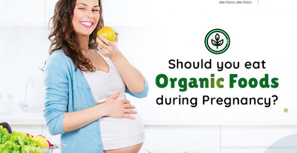 Should You Eat Organic Foods During Pregnancy?