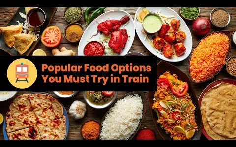 Popular Food Options you Must Order in Train