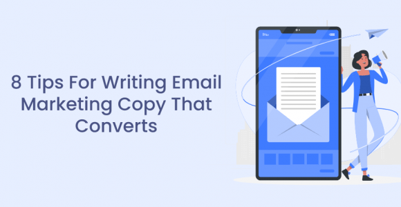 8 Tips For Writing Email Marketing Copy That Converts