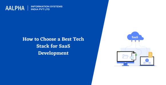 How to Choose a Best Tech Stack for SaaS Development