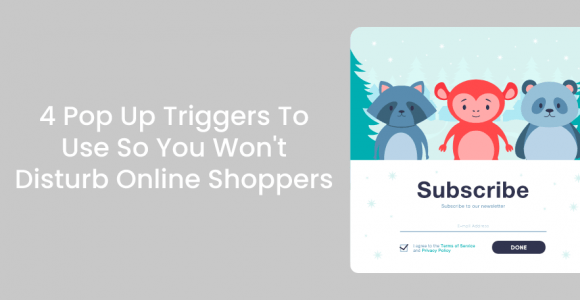 4 Pop Up Triggers To Use So You Won't Disturb Online Shoppers – Poptin blog