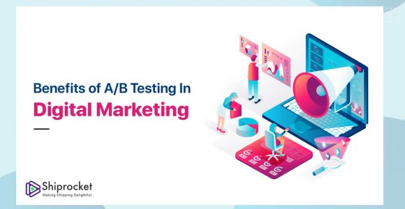 What Are the Benefits of A/B Testing in Digital Marketing? -Shiprocket
