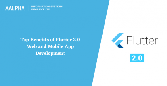 Top Benefits of Flutter 2.0 Web and Mobile App Development