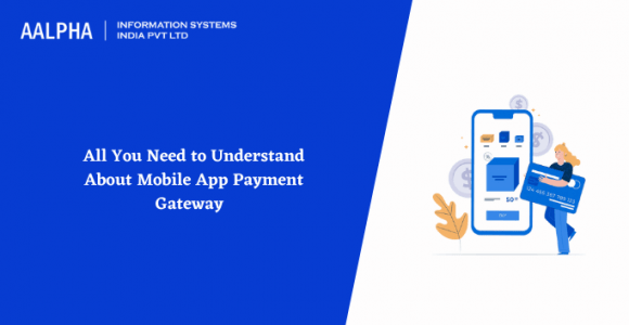 All You Need to Understand About Mobile App Payment Gateway