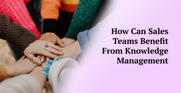 How Can Sales Teams Benefit From Knowledge Management