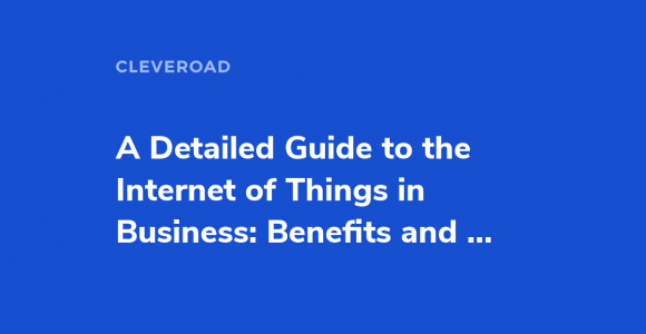 Internet of Things in Business: Use Cases, Benefits, and Challenges