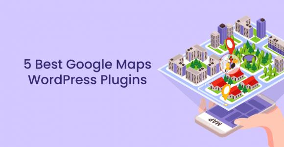 5 Best Google Maps WordPress Plugins