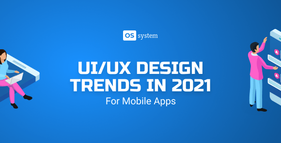 UI/UX Trends 2021 in Mobile Apps Design