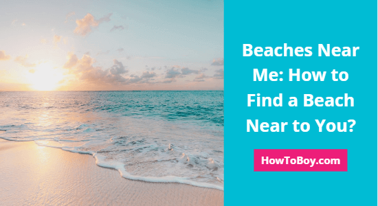 Beaches Near Me: How to Find a Beach Near to You?